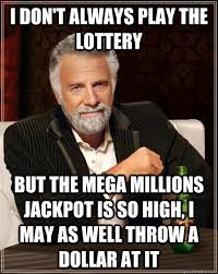 I don't always play the lottery But the mega millions jackpot is ... via Relatably.com