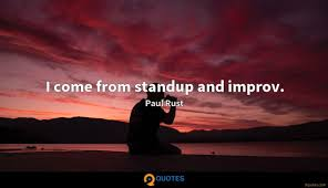 I Come From Standup And Improv Paul Rust Quotes 9quotes Com