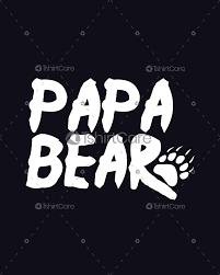 Bear T Shirt Design Papa Bear T Shirt Design Funny T Shirts For Dad Mama Bear Shirt