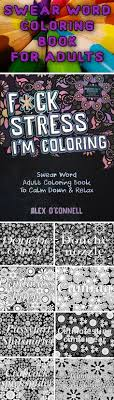 stress relieving coloring book that doesn t hold back it features over 40 sweary coloring designs each page is filled with words that you can color and