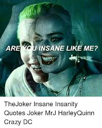 Harley Quinn Quotes Magnificent ARE YOU INSANE LIKE ME TheJoker Insane Insanity Quotes Joker MrJ
