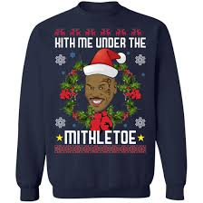 Kith Hoodie Size Chart Mike Tyson Kith Me Under The Mithletoe Ugly Christmas Shirt