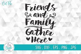 These free unicorn svg cut files and graphics will be an amazing addition to your cutting files and craft collections and are perfect for gifts free unicorn svgs and graphics. Friends And Family Gather Here Graphic By Easyconceptsvg Creative Fabrica