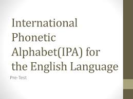 Phonetic quizzes as worksheets to print. Ppt International Phonetic Alphabet Ipa For The English Language Powerpoint Presentation Id 2584883
