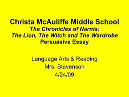 persuasive essay narnia christa mcauliffe middle school the chronicles of narnia the lion the witch and the