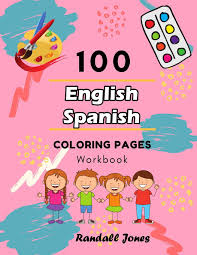 Kids will love our amazing coloring pages about the days of creation. 100 English Spanish Coloring Pages Workbook Awesome Coloring Book For Kids Jones Randall 9781097827329 Amazon Com Books