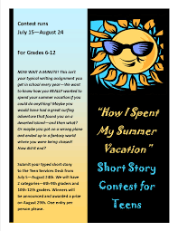 "how i spent my summer vacation"" short story contest for teens is  ""how i spent my summer vacation"" short story contest for teens is underway we look forward to your submissions"