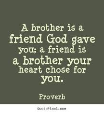 Proverb Photo Quotes A Brother Is A Friend God Gave You A Friend Mesmerizing Proverb Friend