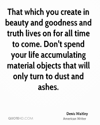 Truth Goodness Beauty Quote Best of Denis Waitley Beauty Quotes QuoteHD