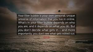 Eli Pariser Quote Your Filter Bubble Is Your Own Personal Unique