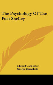The Psychology of the Poet Shelley: Carpenter, Edward, Barnefield, George:  9781436676281: Books - Amazon.ca