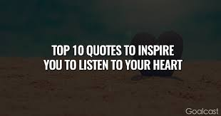Top 40 Quotes To Inspire You To Listen To Your Heart Goalcast Magnificent Heart Quotes