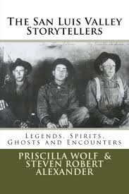 The San Luis Valley Storytellers: Legends, Spirits, Ghosts and Encounters:  Wolf, Priscilla, Alexander, Steven Robert: 9781484935972: Books - Amazon.ca
