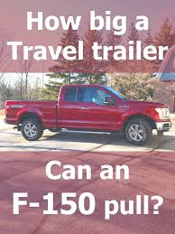 2017 F 150 Towing Capacity Chart How Big A Travel Trailer Can An F 150 Pull Vehicle Hq