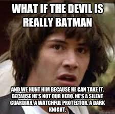 what if the devil is really batman and we hunt him Because he can ... via Relatably.com