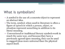 symbolism in literature ppt video online  what is symbolism a symbol is the use of a concrete object to represent an abstract