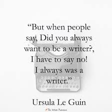 quotes about writing from ursula le guin ursula le guin writing quote