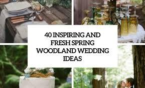 woodland wedding ideas. 40 Inspiring And Fresh Spring Woodland Wedding Ideas Wedding