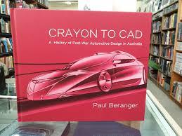 Automotive Design Australia Crayon To Cad A History Of Post War Automotive Design In Australia Signed By Paul Beranger