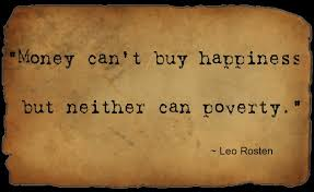 famous money quotes sayings money can t buy happiness but neither can poverty