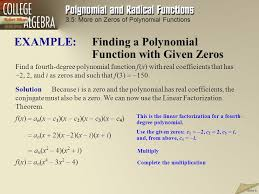 12 example finding a polynomial function with given zeros find a fourth degree polynomial function f x with real coefficients that has 2