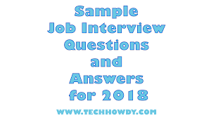 How To Answer Job Interview Questions Sample Job Interview Questions And Answers For 2018 Techhowdy