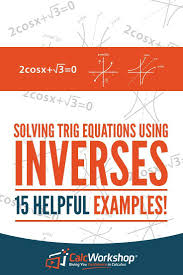 trig equations using inverses powerful lesson on how to use inverse trig functions to solve trig equations with 15 examples you ll have everything