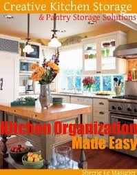 Creative Kitchen Design Fascinating Kitchen Organization Made Easy Creative Kitchen Storage And Pantry