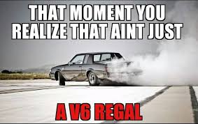 not-just-a-v6-regal.jpg via Relatably.com