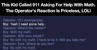 this kid called asking for help math then his mother  this kid called 911 asking for help math then his mother finds out and lol