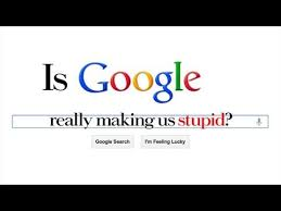 is google really making us stupid  is google really making us stupid