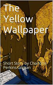 The Yellow Wallpaper Short Story By Charlotte Perkins Gilman