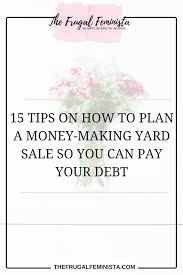 15 Tips On How To Plan A Money Making Yard Sale So You Can