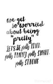 Pretty Girl Quotes Cool We Get So Worried About Being Pretty Let's Be Pretty Kind Pretty