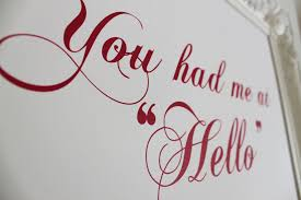 You Had Me At Hello Quote Stunning You Had Me At Hello Bespoke Quote You Had Me At Hello Be Flickr