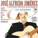 José Alfredo Jiménez Canta Sus Propias Rancheras: 50 Canciones