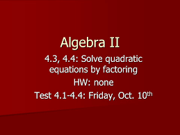 4 3 4 4 solve quadratic equations by factoring