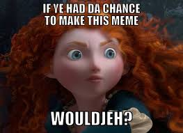 meme off the movie brave   Movie Memes   Pinterest   Meme and Movies via Relatably.com