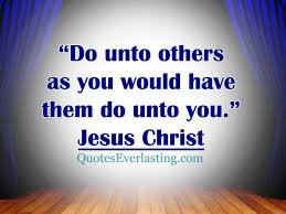 "Do Unto Others Quotes Mesmerizing Do Unto Others As You Would Have Them Do Unto You"" Quotes Everlasting"