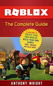 Roblox Create Roblox The Complete Guide Learn How To Create Your Own