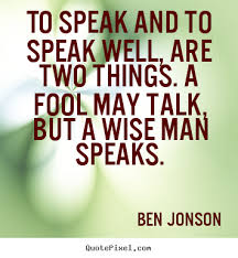 Speak Quotes Beauteous Ben Jonson Picture Quote To Speak And To Speak Well Are Two