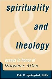 spirituality and theology essays in honor of diogenes allen eric spirituality and theology essays in honor of diogenes allen
