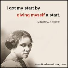 Madam Cj Walker Quotes Inspiration Give Yourself A Start Power Living Today