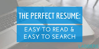 The Perfect Resume: Easy to Read and Easy to Search   Ladders   Business  News & Career Advice