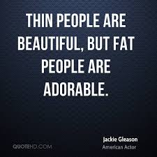 Fat And Beautiful Quotes Best Of Jackie Gleason Quotes QuoteHD