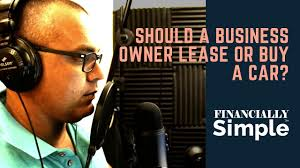 Lease Or Buy A Car For Business Should A Business Owner Lease Or Buy A Car Weighing The Pros And Cons