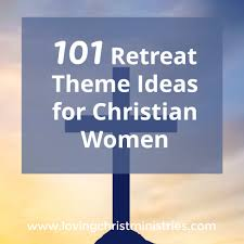Christian Poster Ideas 101 Retreat Theme Ideas For Christian Women A Loving Christ