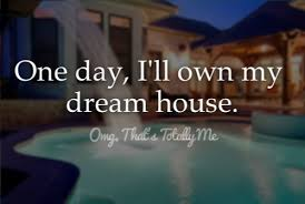 My Dream House Quotes Best of Omg That's Totally Me