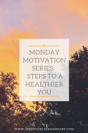 Monday Motivation Series Becoming A Healthier You One Step At A
