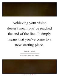 What Does Quote Mean 21 Best Achieving Your Vision Doesn't Mean You've Reached The End Of The